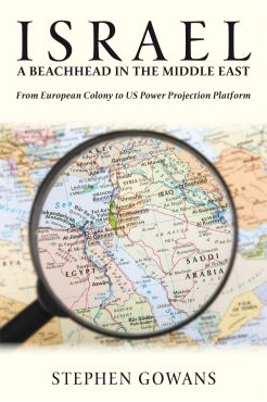 Sunday May 30 – Israel, A Beachhead in the Middle East: From European Colony to US Power Projection Platform – Stephen Gowans